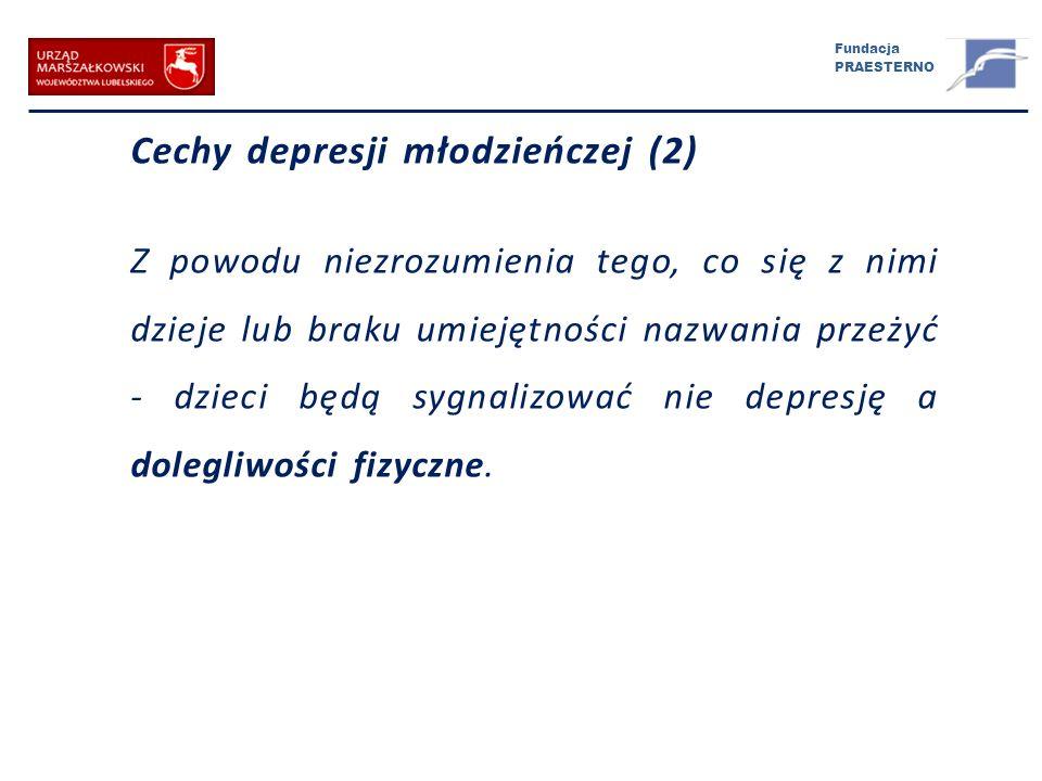 Fundacja PRAESTERNO Cechy depresji młodzieńczej (2) Z powodu niezrozumienia tego, co się z nimi dzieje lub braku umiejętności nazwania przeżyć - dziec
