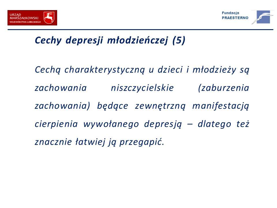 Fundacja PRAESTERNO Cechy depresji młodzieńczej (5) Cechą charakterystyczną u dzieci i młodzieży są zachowania niszczycielskie (zaburzenia zachowania)