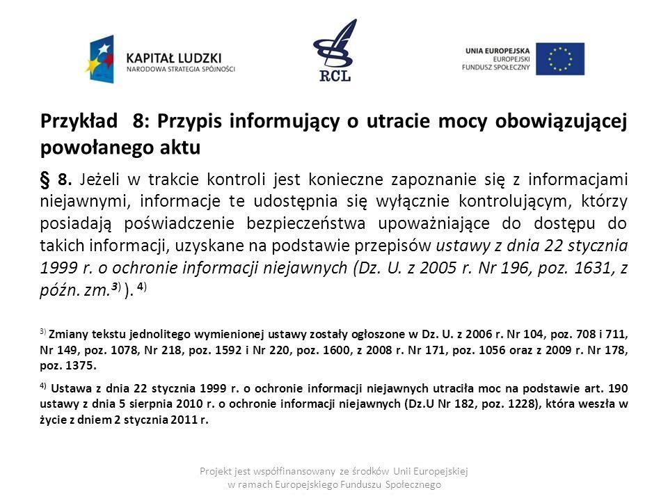 Przykład 8: Przypis informujący o utracie mocy obowiązującej powołanego aktu § 8. Jeżeli w trakcie kontroli jest konieczne zapoznanie się z informacja
