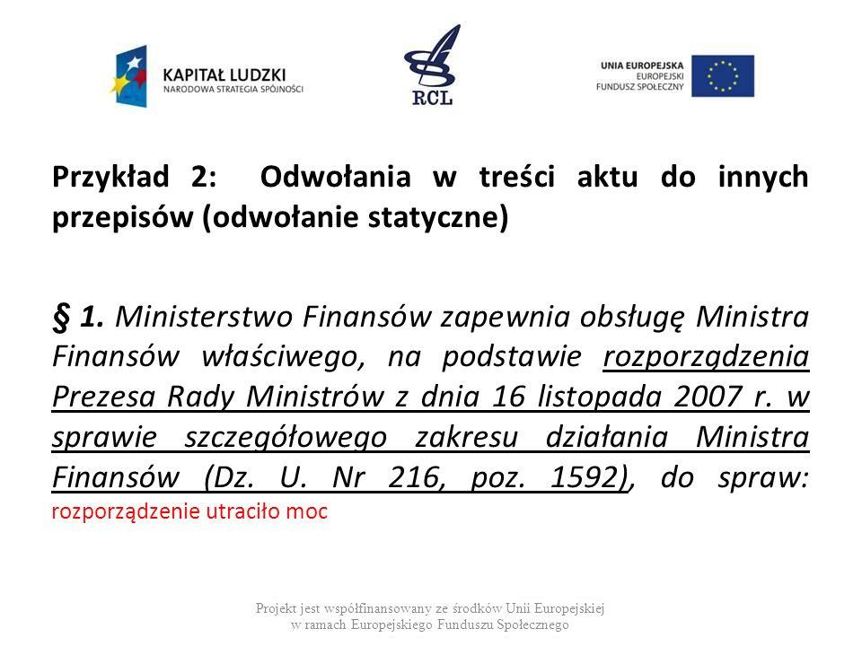 Przykład 2: Odwołania w treści aktu do innych przepisów (odwołanie statyczne) § 1. Ministerstwo Finansów zapewnia obsługę Ministra Finansów właściwego