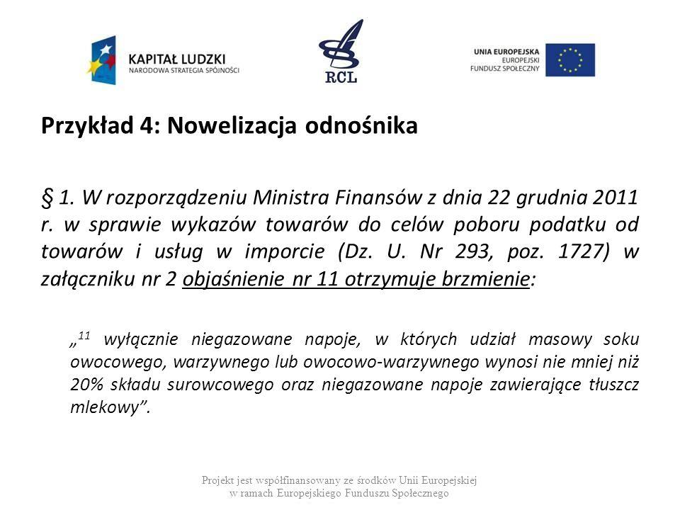 Przykład 4: Nowelizacja odnośnika § 1. W rozporządzeniu Ministra Finansów z dnia 22 grudnia 2011 r. w sprawie wykazów towarów do celów poboru podatku