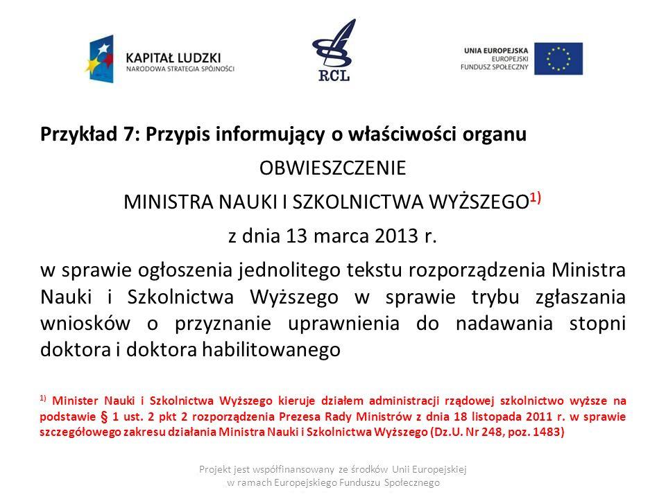 Przykład 7: Przypis informujący o właściwości organu OBWIESZCZENIE MINISTRA NAUKI I SZKOLNICTWA WYŻSZEGO 1) z dnia 13 marca 2013 r. w sprawie ogłoszen