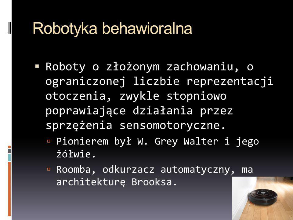Robotyka behawioralna Roboty o złożonym zachowaniu, o ograniczonej liczbie reprezentacji otoczenia, zwykle stopniowo poprawiające działania przez sprz