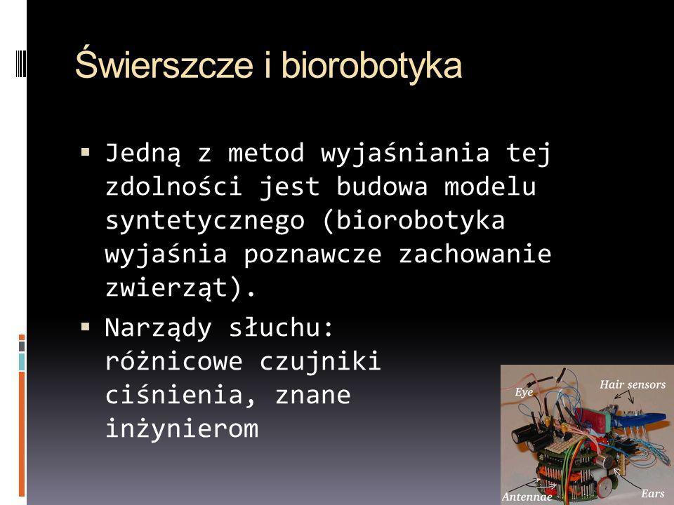 Świerszcze i biorobotyka Jedną z metod wyjaśniania tej zdolności jest budowa modelu syntetycznego (biorobotyka wyjaśnia poznawcze zachowanie zwierząt)