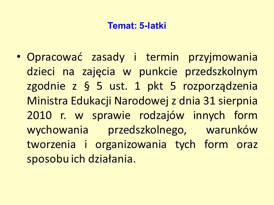 Temat: 5-latki Opracować zasady i termin przyjmowania dzieci na zajęcia w punkcie przedszkolnym zgodnie z § 5 ust.