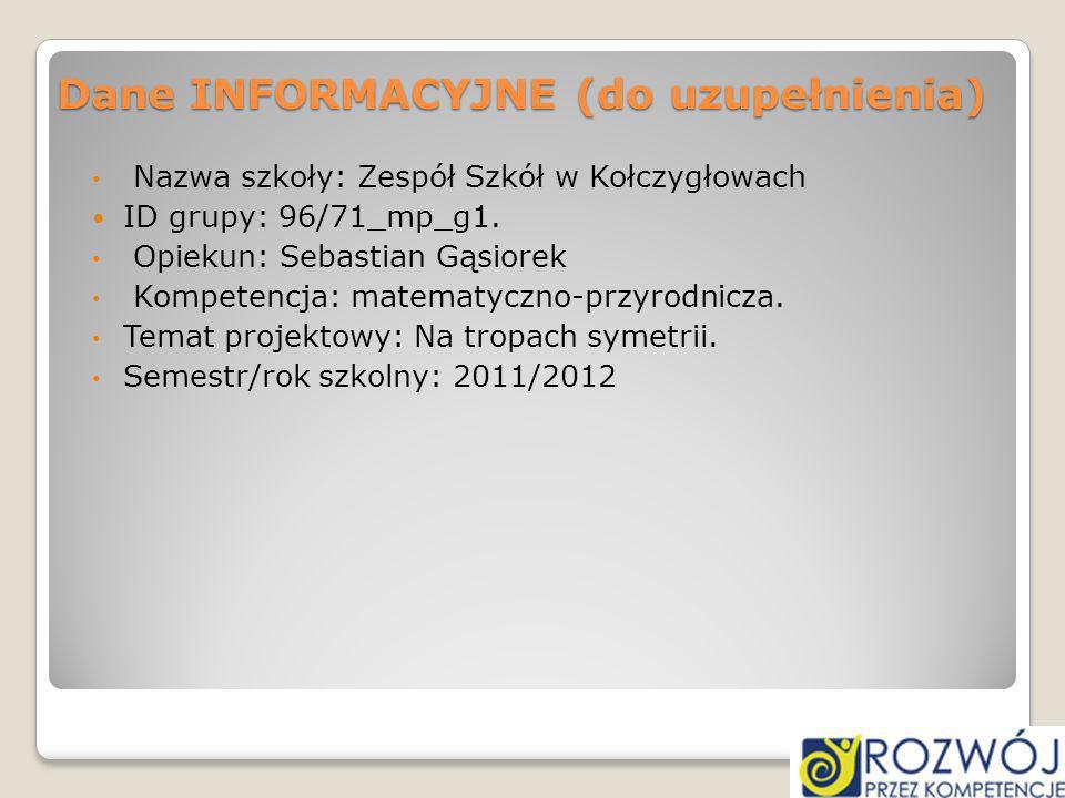Dane INFORMACYJNE (do uzupełnienia) Nazwa szkoły: Zespół Szkół w Kołczygłowach ID grupy: 96/71_mp_g1. Opiekun: Sebastian Gąsiorek Kompetencja: matemat