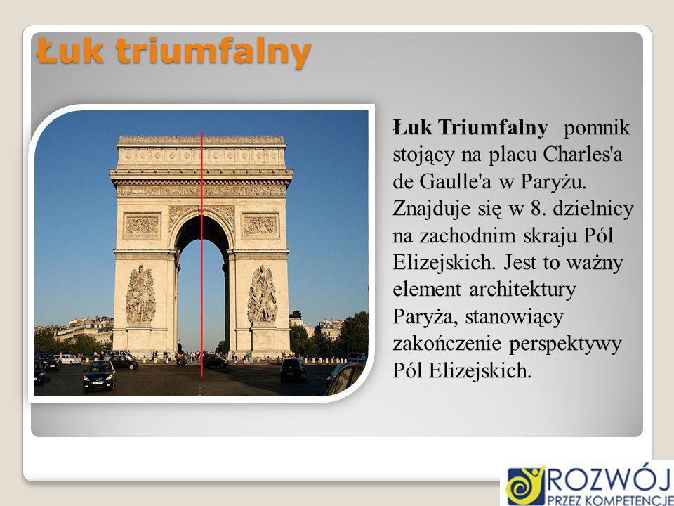 Łuk triumfalny Łuk Triumfalny– pomnik stojący na placu Charles'a de Gaulle'a w Paryżu. Znajduje się w 8. dzielnicy na zachodnim skraju Pól Elizejskich