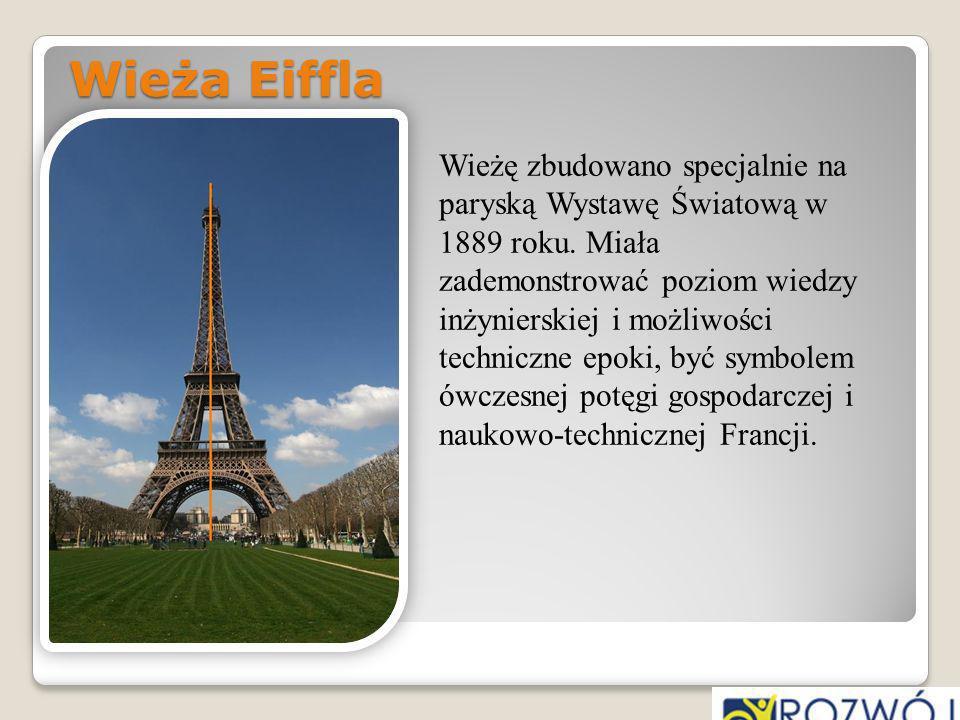Wieża Eiffla Wieżę zbudowano specjalnie na paryską Wystawę Światową w 1889 roku. Miała zademonstrować poziom wiedzy inżynierskiej i możliwości technic