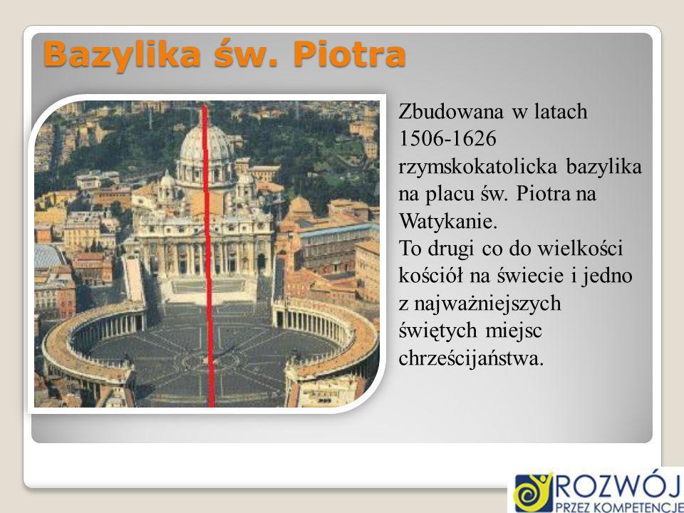 Bazylika św. Piotra Zbudowana w latach 1506-1626 rzymskokatolicka bazylika na placu św. Piotra na Watykanie. To drugi co do wielkości kościół na świec