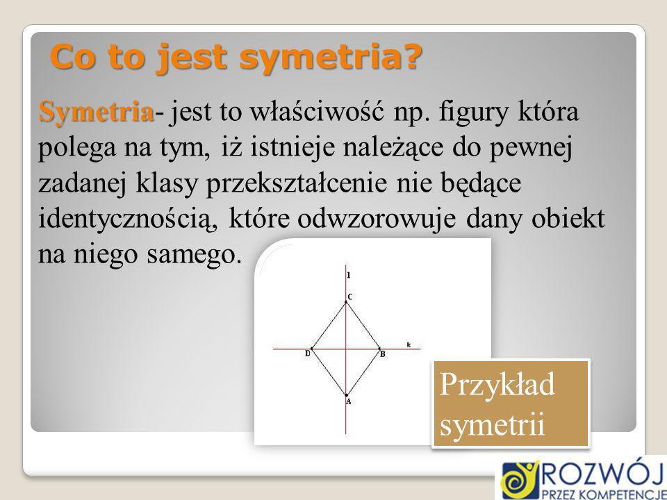 Symetria Symetria- jest to właściwość np. figury która polega na tym, iż istnieje należące do pewnej zadanej klasy przekształcenie nie będące identycz