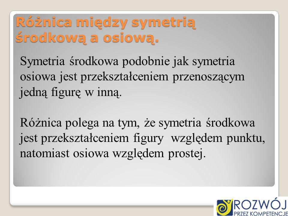 Różnica między symetrią środkową a osiową. Symetria środkowa podobnie jak symetria osiowa jest przekształceniem przenoszącym jedną figurę w inną. Różn