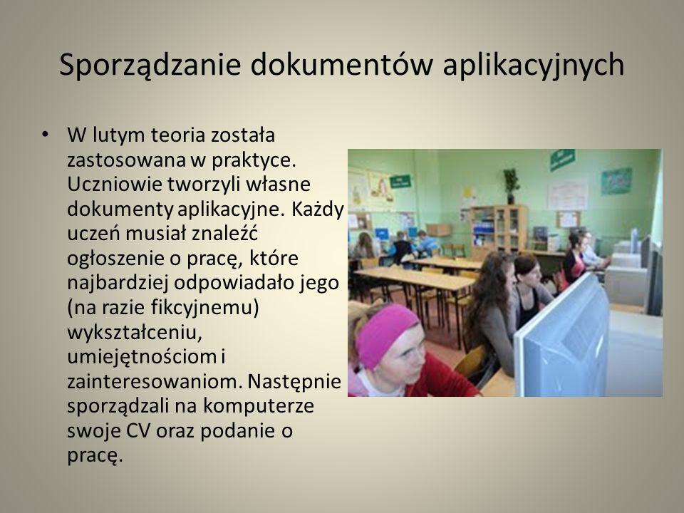 Sporządzanie dokumentów aplikacyjnych W lutym teoria została zastosowana w praktyce. Uczniowie tworzyli własne dokumenty aplikacyjne. Każdy uczeń musi
