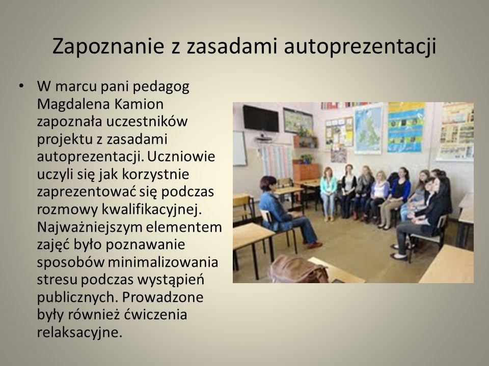 Zapoznanie z zasadami autoprezentacji W marcu pani pedagog Magdalena Kamion zapoznała uczestników projektu z zasadami autoprezentacji. Uczniowie uczyl
