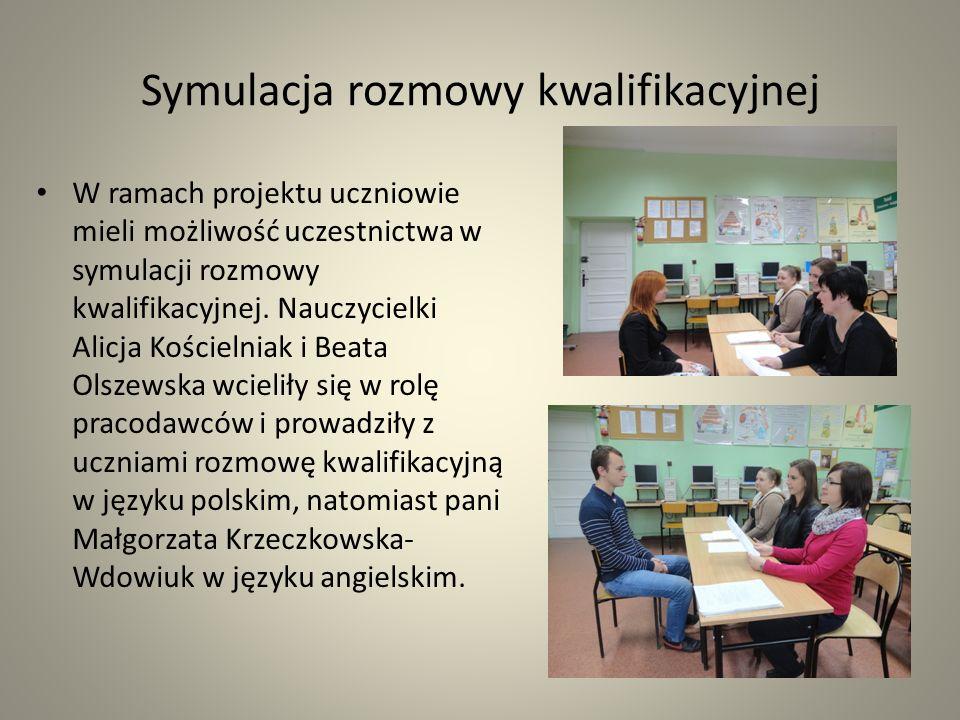 Symulacja rozmowy kwalifikacyjnej W ramach projektu uczniowie mieli możliwość uczestnictwa w symulacji rozmowy kwalifikacyjnej. Nauczycielki Alicja Ko