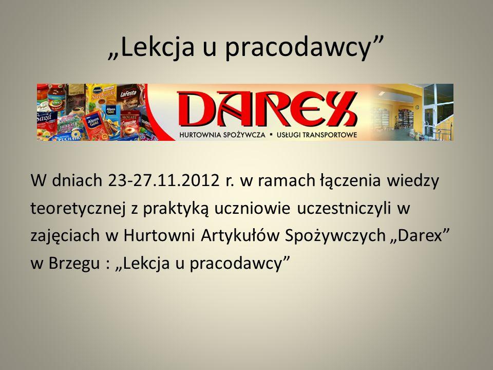 Lekcja u pracodawcy W dniach 23-27.11.2012 r. w ramach łączenia wiedzy teoretycznej z praktyką uczniowie uczestniczyli w zajęciach w Hurtowni Artykułó