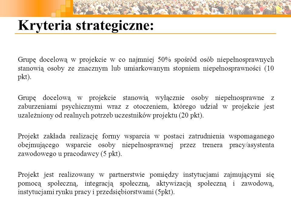 Kryteria strategiczne: Grupę docelową w projekcie w co najmniej 50% spośród osób niepełnosprawnych stanowią osoby ze znacznym lub umiarkowanym stopniem niepełnosprawności (10 pkt).