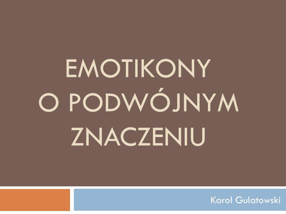 EMOTIKONY O PODWÓJNYM ZNACZENIU Karol Gulatowski
