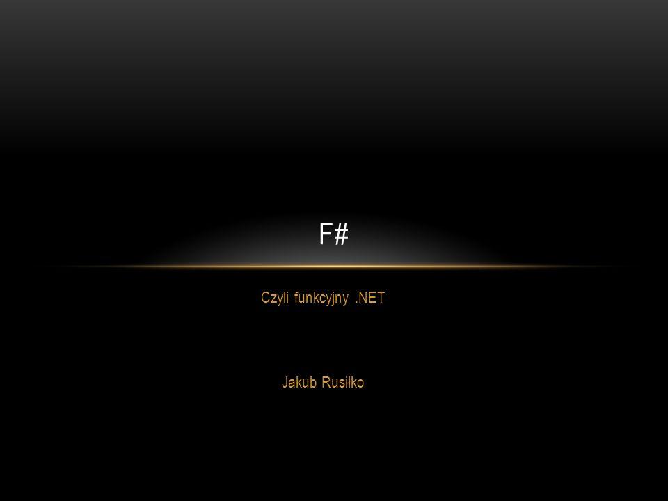 Czyli funkcyjny.NET Jakub Rusiłko F#