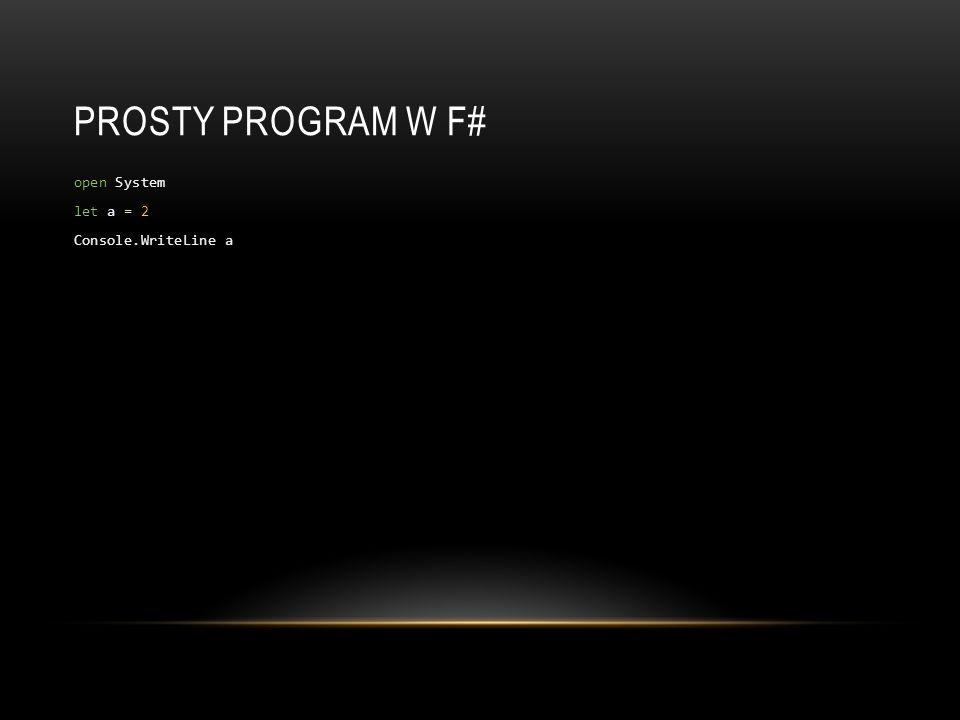 PROSTY PROGRAM W F# open System let a = 2 Console.WriteLine a