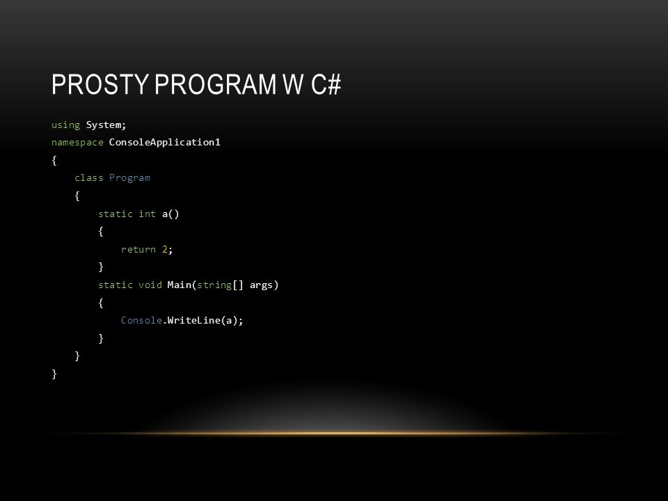 PROSTY PROGRAM W C# using System; namespace ConsoleApplication1 { class Program { static int a() { return 2; } static void Main(string[] args) { Conso