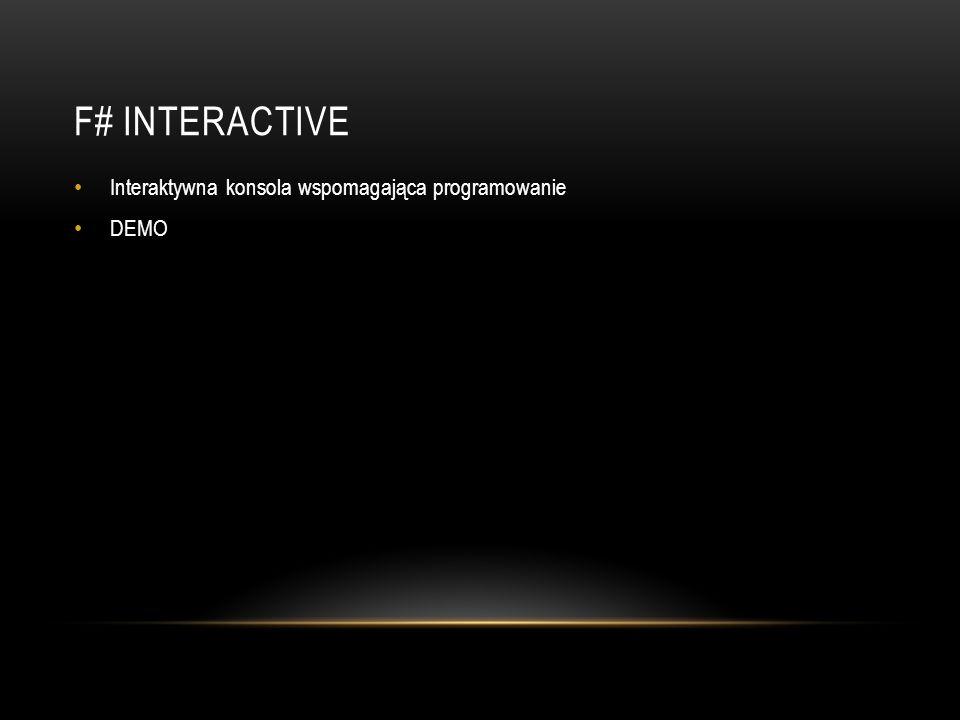 F# INTERACTIVE Interaktywna konsola wspomagająca programowanie DEMO