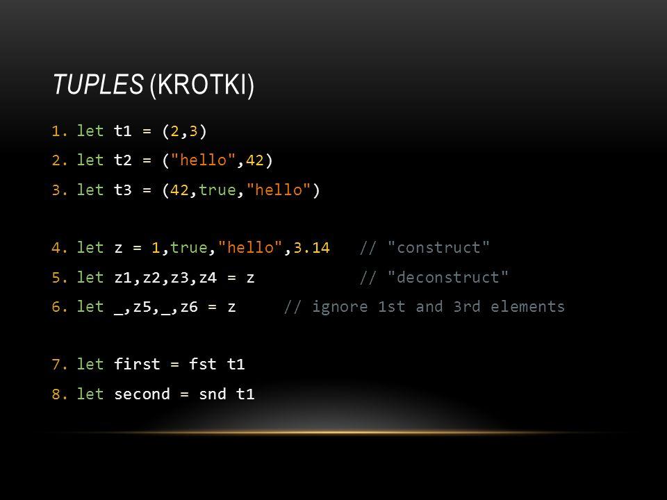 TUPLES (KROTKI) 1.let t1 = (2,3) 2.let t2 = (