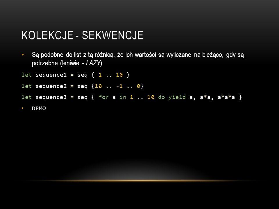 KOLEKCJE - SEKWENCJE Są podobne do list z tą różnicą, że ich wartości są wyliczane na bieżąco, gdy są potrzebne (leniwie - LAZY ) let sequence1 = seq