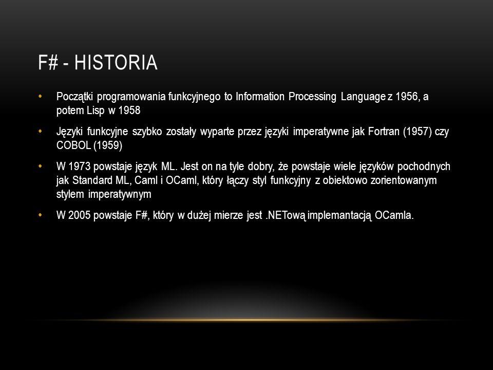 F# - HISTORIA Początki programowania funkcyjnego to Information Processing Language z 1956, a potem Lisp w 1958 Języki funkcyjne szybko zostały wypart