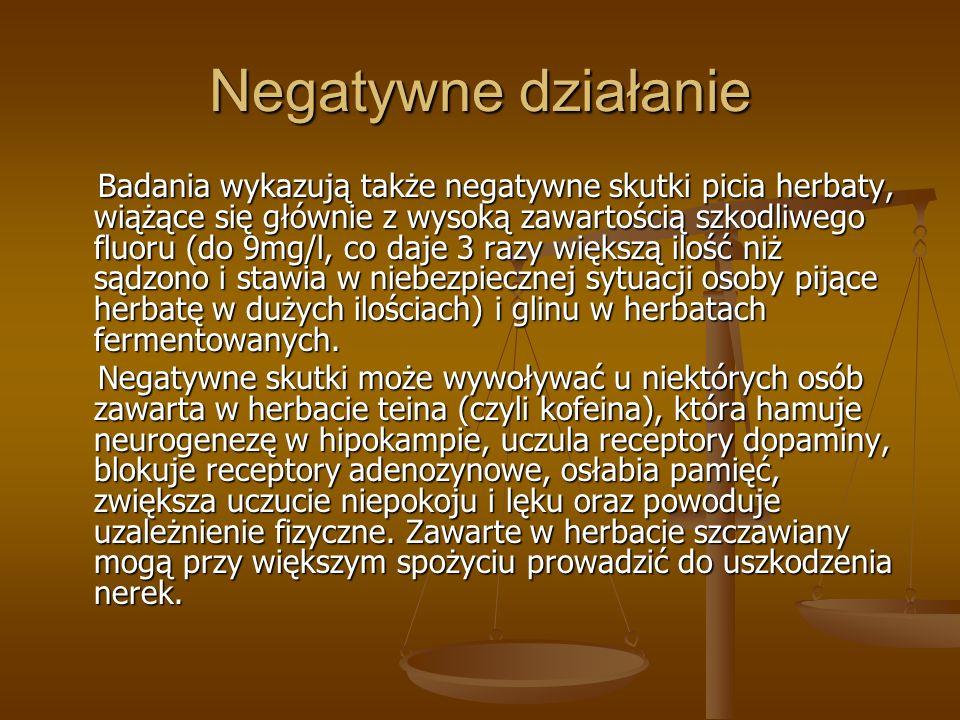 Negatywne działanie Badania wykazują także negatywne skutki picia herbaty, wiążące się głównie z wysoką zawartością szkodliwego fluoru (do 9mg/l, co d