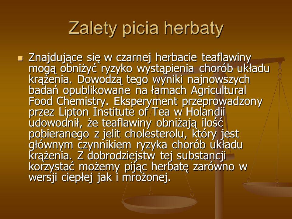 Zalety picia herbaty Znajdujące się w czarnej herbacie teaflawiny mogą obniżyć ryzyko wystąpienia chorób układu krążenia. Dowodzą tego wyniki najnowsz