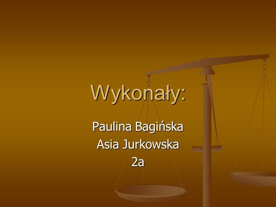 Wykonały: Paulina Bagińska Asia Jurkowska 2a
