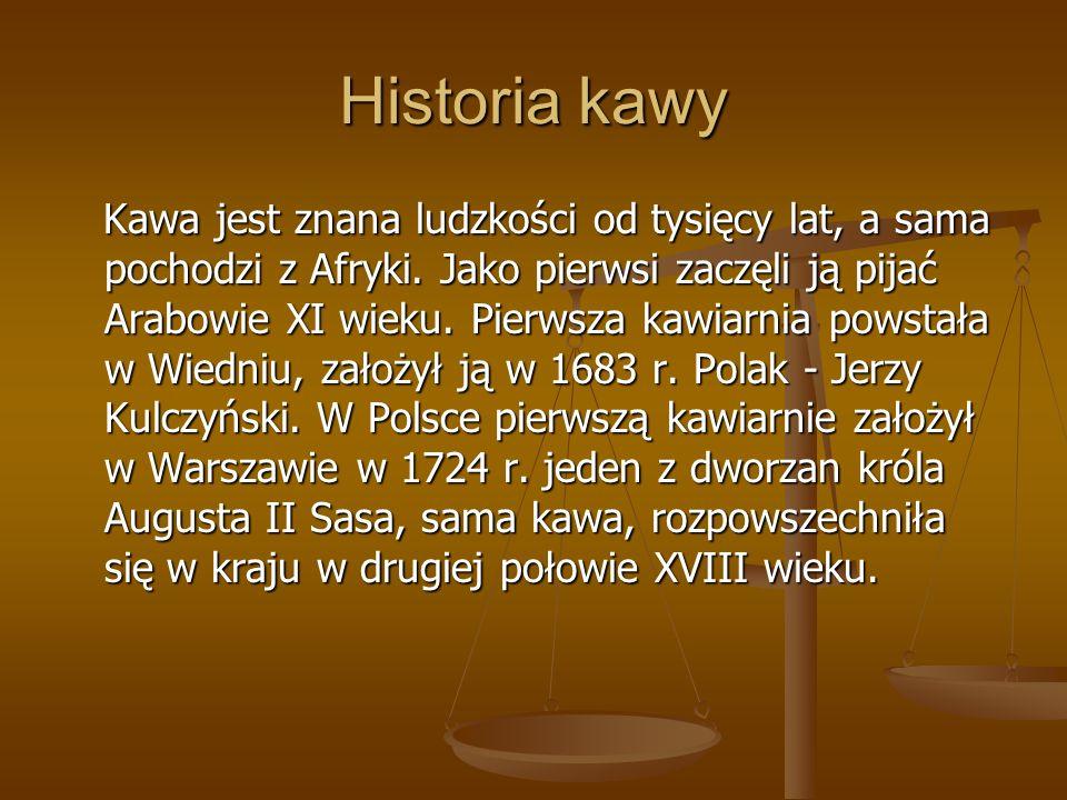 Historia kawy Kawa jest znana ludzkości od tysięcy lat, a sama pochodzi z Afryki. Jako pierwsi zaczęli ją pijać Arabowie XI wieku. Pierwsza kawiarnia