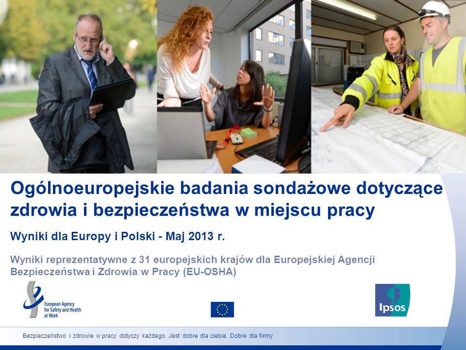 Ogólnoeuropejskie badania sondażowe dotyczące zdrowia i bezpieczeństwa w miejscu pracy Wyniki dla Europy i Polski - Maj 2013 r. Wyniki reprezentatywne