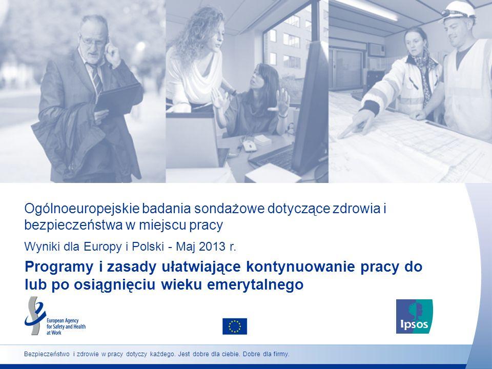 Ogólnoeuropejskie badania sondażowe dotyczące zdrowia i bezpieczeństwa w miejscu pracy Wyniki dla Europy i Polski - Maj 2013 r. Programy i zasady ułat