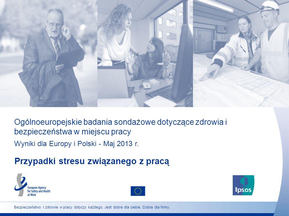 Ogólnoeuropejskie badania sondażowe dotyczące zdrowia i bezpieczeństwa w miejscu pracy Wyniki dla Europy i Polski - Maj 2013 r. Przypadki stresu związ