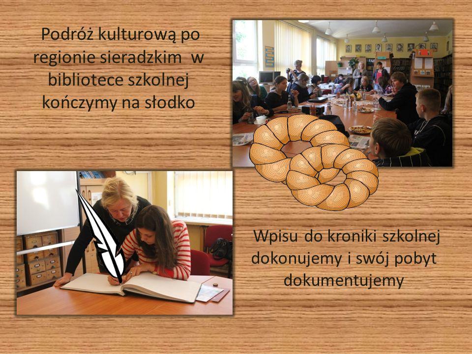 Podróż kulturową po regionie sieradzkim w bibliotece szkolnej kończymy na słodko Wpisu do kroniki szkolnej dokonujemy i swój pobyt dokumentujemy