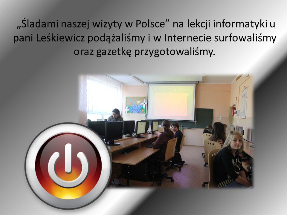 Śladami naszej wizyty w Polsce na lekcji informatyki u pani Leśkiewicz podążaliśmy i w Internecie surfowaliśmy oraz gazetkę przygotowaliśmy.