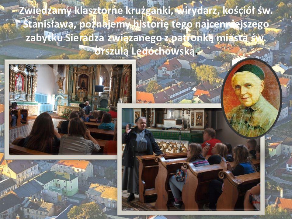 Zwiedzamy klasztorne krużganki, wirydarz, kościół św. Stanisława, poznajemy historię tego najcenniejszego zabytku Sieradza związanego z patronką miast