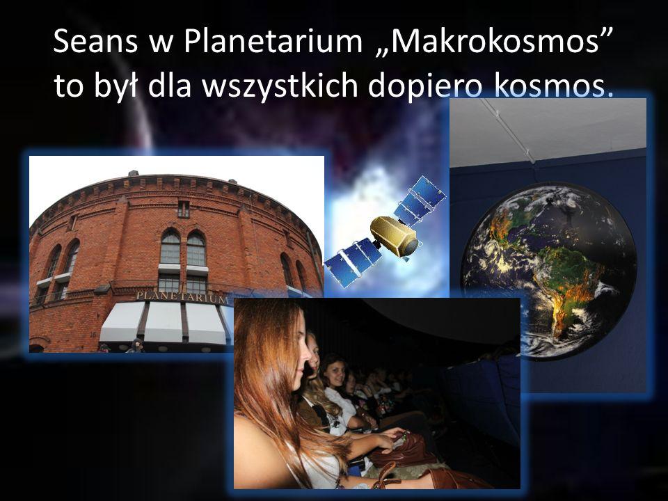 Seans w Planetarium Makrokosmos to był dla wszystkich dopiero kosmos.
