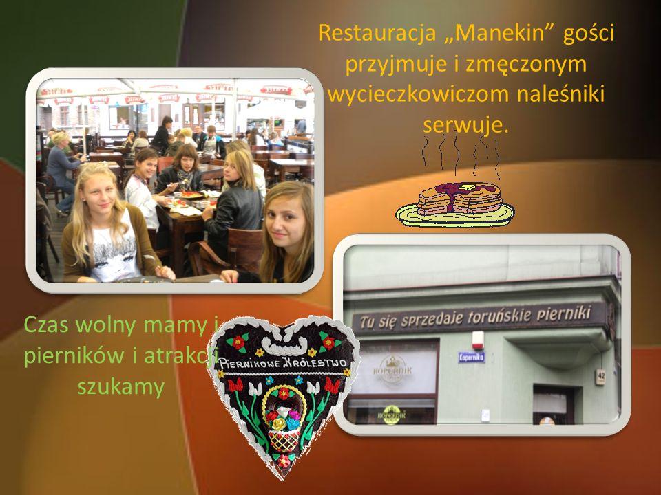 Restauracja Manekin gości przyjmuje i zmęczonym wycieczkowiczom naleśniki serwuje. Czas wolny mamy i pierników i atrakcji szukamy