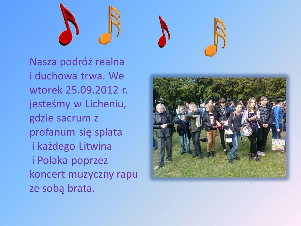 Nasza podróż realna i duchowa trwa. We wtorek 25.09.2012 r. jesteśmy w Licheniu, gdzie sacrum z profanum się splata i każdego Litwina i Polaka poprzez