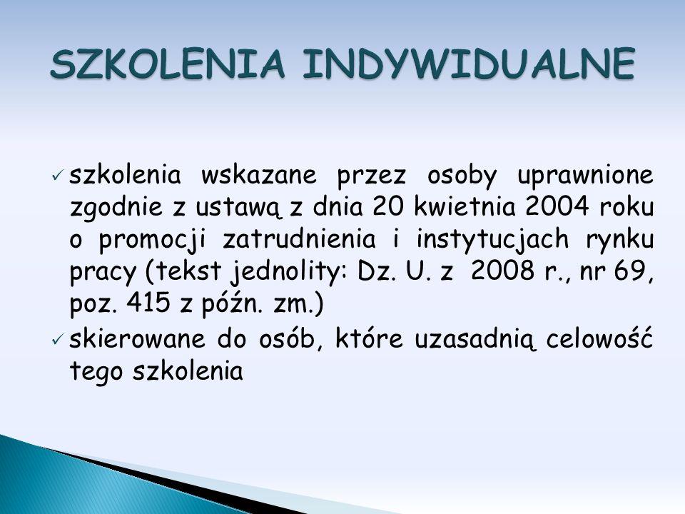 szkolenia wskazane przez osoby uprawnione zgodnie z ustawą z dnia 20 kwietnia 2004 roku o promocji zatrudnienia i instytucjach rynku pracy (tekst jedn