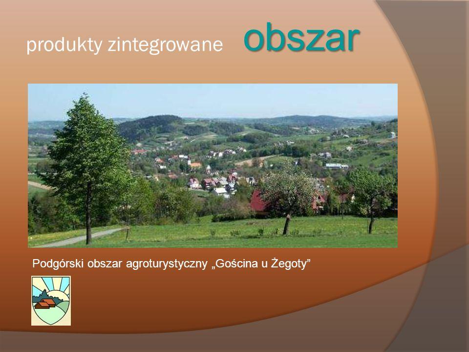 produkty zintegrowane obszar Podgórski obszar agroturystyczny Gościna u Żegoty