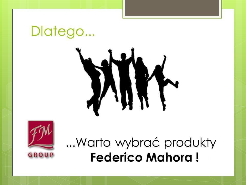Dlatego... 11...Warto wybrać produkty Federico Mahora !