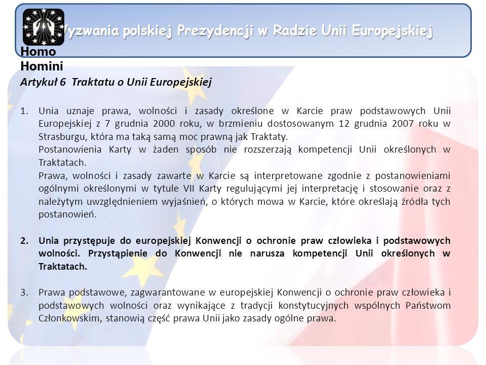Wyzwania polskiej Prezydencji w Radzie Unii Europejskiej Artykuł 6 Traktatu o Unii Europejskiej 1.Unia uznaje prawa, wolności i zasady określone w Kar