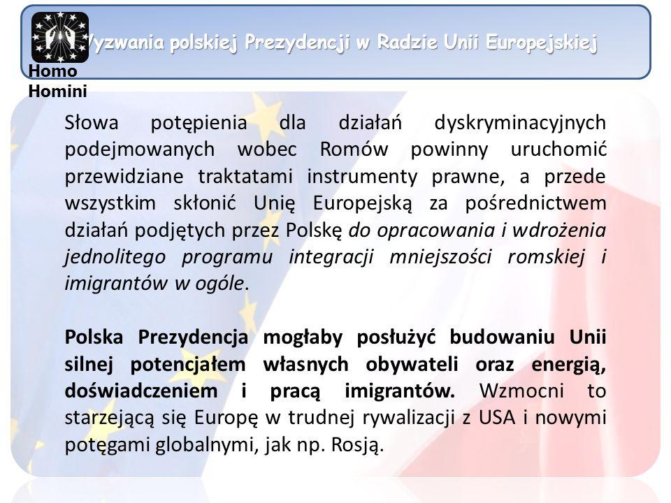 Wyzwania polskiej Prezydencji w Radzie Unii Europejskiej Słowa potępienia dla działań dyskryminacyjnych podejmowanych wobec Romów powinny uruchomić pr