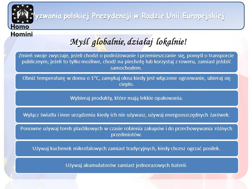 Wyzwania polskiej Prezydencji w Radzie Unii Europejskiej Homo Homini Myśl globalnie, działaj lokalnie! Zmień swoje zwyczaje, jeżeli chodzi o podróżowa
