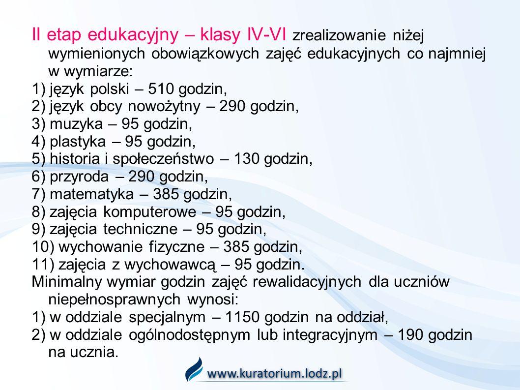 II etap edukacyjny – klasy IV-VI zrealizowanie niżej wymienionych obowiązkowych zajęć edukacyjnych co najmniej w wymiarze: 1) język polski – 510 godzi