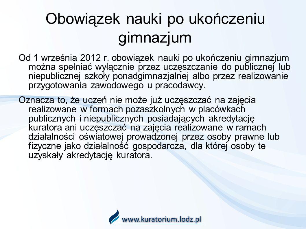 Obowiązek nauki po ukończeniu gimnazjum Od 1 września 2012 r. obowiązek nauki po ukończeniu gimnazjum można spełniać wyłącznie przez uczęszczanie do p