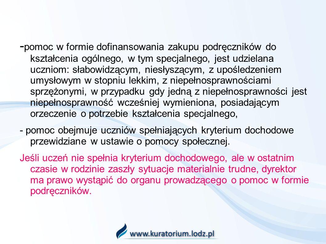 - pomoc w formie dofinansowania zakupu podręczników do kształcenia ogólnego, w tym specjalnego, jest udzielana uczniom: słabowidzącym, niesłyszącym, z
